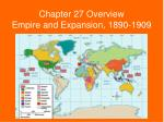 Chapter 27 Overview Empire and Expansion, 1890-1909