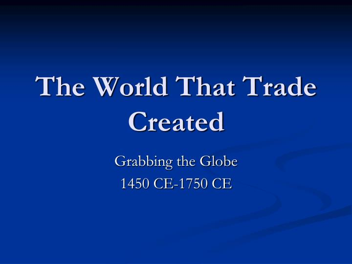 the world that trade created n.