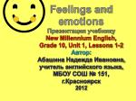 Feelings  and emotions Презентация учебнику New Millennium English,  Grade 10, Unit 1, Lessons 1-2 Автор: Абашина  Надеж
