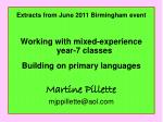 Extracts from June 2011 Birmingham event Working with mixed-experience year-7 classes Building on primary languages Mart
