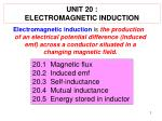 UNIT 20 : ELECTROMAGNETIC INDUCTION