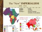"The ""New"" IMPERIALISM 1850 - 1914"
