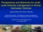 Perspectives and dilemmas for small-scale fisheries management in African freshwater fisheries