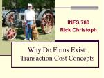 Why Do Firms Exist: Transaction Cost Concepts