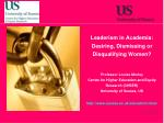 Leaderism in Academia: Desiring, Dismissing or Disqualifying Women? Professor Louise Morley Centre for Higher Education