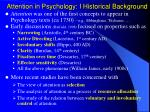 Attention in Psychology: I Historical Background