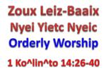 Zoux Leiz-Baaix Nyei Yietc Nyeic Orderly Worship 1 Ko^lin^to 14:26-40