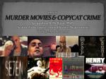 CRJS 481 MURDER MOVIES & COPYCAT CRIME Jacqueline B. Helfgott, PhD Seattle University Criminal Justice Departmen