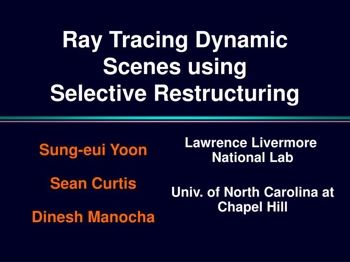 ray tracing dynamic scenes using selective restructuring n.