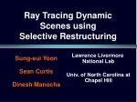 Ray Tracing Dynamic Scenes using Selective Restructuring