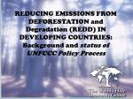 REDUCING EMISSIONS FROM DEFORESTATION and Degradation (REDD) IN DEVELOPING COUNTRIES: Background and status of UNFCCC P