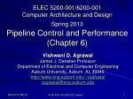 ELEC 5200-001/6200-001 Computer Architecture and Design Spring 2013 Pipeline Control and Performance (Chapter 6)
