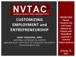 CUSTOMIZING EMPLOYMENT and ENTREPRENEURSHIP GARY SHAHEEN, MPA NATIONAL VETERANS TA CENTER BURTON BLATT INSTITUTE AT SYRA