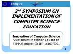2 nd SYMPOSIUM ON IMPLEMENTATION OF COMPUTER SCIENCE EDUCATION