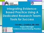 Integrating Evidence-Based Practice Using A Dedicated Research Team:  Tools for Success