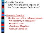 Essential Question : What were the global impacts of  the European Age of Exploration? Warm-Up Question : Identify each