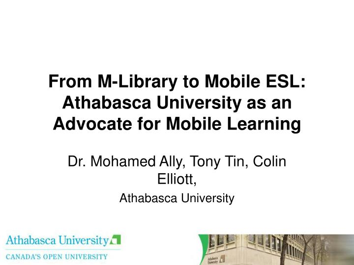 from m library to mobile esl athabasca university as an advocate for mobile learning n.
