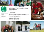An Overview of the 4-H Healthy Living  Mission Mandate Presented by Suzanne Le Menestrel, Ph.D., USDA-4-H National Headq