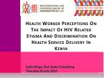 Health Worker Perceptions On The Impact Of HIV Related Stigma And Discrimination On Health Service Delivery In Kenya