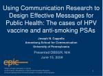 Using Communication Research to Design Effective Messages for Public Health: The cases of HPV vaccine and anti-smoking P