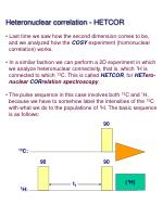 Heteronuclear correlation - HETCOR Last time we saw how the second dimension comes to be, and we analyzed how the COS