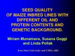 SEED QUALITY OF MAIZE INBRED LINES WITH DIFFERENT OIL AND PROTEIN CONTENTS AND GENETIC BACKGROUND.