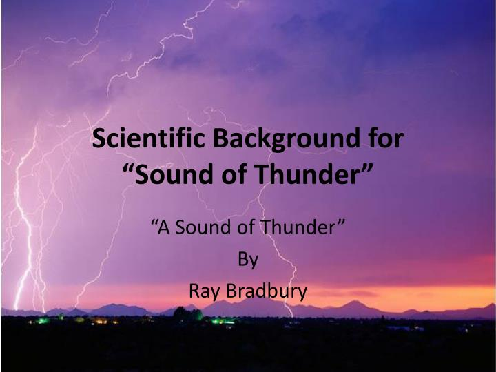 scientific background for sound of thunder n.