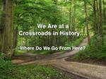 We Are at a Crossroads in History….
