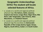 Geographic Understandings  SS7G1 The student will locate selected features of Africa.
