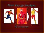 Flash through the Ages.