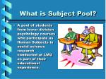 What is Subject Pool?