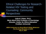 Ethical Challenges for Research-Related HIV Testing and Counseling: Community Perspectives