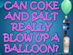 CAN COKE AND SALT REALLY BLOW UP A BALLOON?