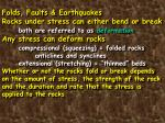 Folds, Faults & Earthquakes Rocks under stress can either bend or break both are referred to as deformation Any str