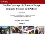 Media Coverage of Climate Change Impacts, Policies and Politics Pallab Ghosh