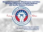 Measuring Compliance Effectiveness and Value:  Strategic Integration of Quality Medicine  and Quality Business Practices