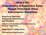 LCSE & PSC Demonstration of Exploratory Science through Interactively Driven Supercomputer Simualtions