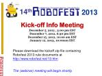 Kick-off Info Meeting December 5, 2012 , 3:00 pm EST December 7, 2012, 6:30 pm EST December 15, 2012, 10:00 am EST Janua