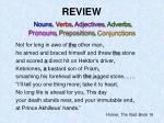 REVIEW  Nouns ,  Verbs ,  Adjectives ,  Adverbs ,  Pronouns ,  Prepositions ,  Conjunctions