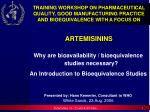 TRAINING WORKSHOP ON PHARMACEUTICAL QUALITY, GOOD MANUFACTURING PRACTICE AND BIOEQUIVALENCE WITH A FOCUS ON  ARTEMISININ