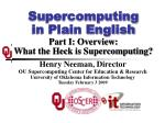 Supercomputing in Plain English Part I: Overview: What the Heck is Supercomputing?