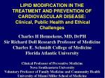 LIPID MODIFICATION IN THE TREATMENT AND PREVENTION OF CARDIOVASCULAR DISEASE: Clinical, Public Health and Ethical Chall