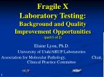 Fragile X                        Laboratory Testing: Background and Quality Improvement Opportunities (part 1 of 2)