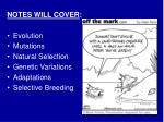 NOTES WILL COVER : Evolution Mutations Natural Selection Genetic Variations Adaptations Selective Breeding