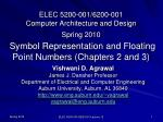 ELEC 5200-001/6200-001 Computer Architecture and Design Spring 2010 Symbol Representation and Floating Point Numbers (Ch