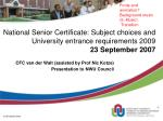 National Senior Certificate: Subject choices and University entrance requirements 2009 23 September 2007