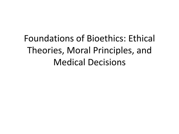 foundations of bioethics ethical theories moral principles and medical decisions n.