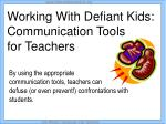 Working With Defiant Kids: Communication Tools  for Teachers