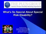 What's So Special About Special Risk Disability?
