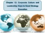 Chapter 12: Corporate Culture and Leadership : Keys to Good Strategy Execution